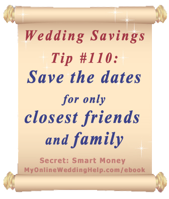 Wedding Budget Tip: Give save the dates to only closest family and friends | From Dream Wedding on a Dime ebook MyOnlineWeddingHelp.com/ebook