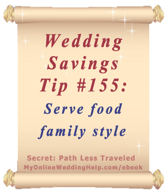 Wedding Budget Saving Tip 155: Serve Food Family Style | from the MyOnlineWeddingHelp.com Dream Wedding on a Dime ebook