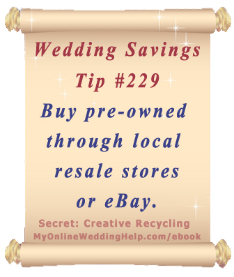 Wedding Budget Saving Tip: Buy pre-owned when you can through local resale stores or eBay. Then, resell the items after the wedding. | From Dream Wedding on a Dime ebook MyOnlineWeddingHelp.com/ebook
