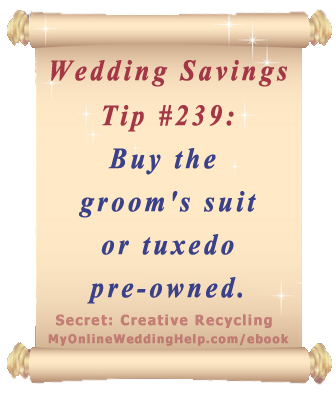 Wedding Budget Saving Tip: Buy the groom's suit or tuxedo pre-owned. | From Dream Wedding on a Dime ebook at http://myonlineweddinghelp.com/ebook