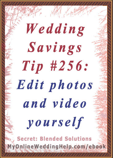 Wedding Savings Tip: Edit Photos and Videos Yourself | From Dream Wedding on a Dime; 7 Secrets for the Budget-Savvy Bride at MyOnlineWeddingHelp.com/ebook