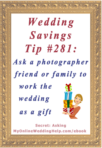 Wedding Budget Saving Tip #281: Ask a photographer friend or family to work the wedding as a gift | MyOnlineWeddingHelp.com