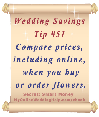 Wedding Budget Saving Tip: Compare costs from both online wholesalers and florists when ordering or buying flowers. | From Dream Wedding on a Dime ebook at http://MyOnlineWeddingHelp.com/ebook