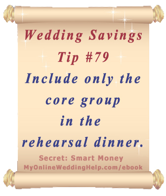 Wedding Budget Saving Tip:  Include only the core wedding group in the rehearsal dinner. | From Dream Wedding on a Dime ebook MyOnlineWeddingHelp.com/ebook