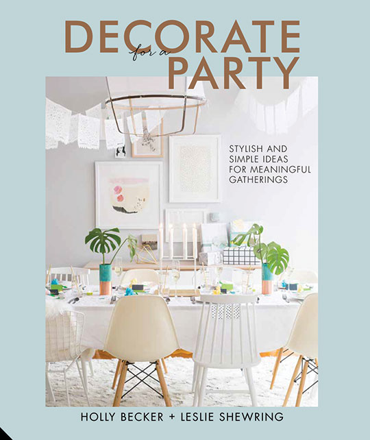 Decorate for a Party by Holly Becker and Leslie Shewring