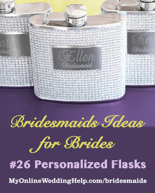 Bridesmaid gift idea: personalized rhinestone flasks. There is a link to these on the page. Scroll to the bottom, #26