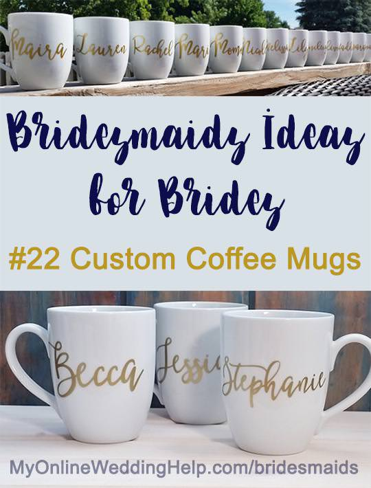 Wedding getting ready idea: give your bridesmaids personalized coffee mugs for their pleasure and unique getting ready photos. When Terrianna makes these, she will put each name on a different side, depending whether the recipient is left- or right-handed. There is a link to them on the page. Scroll down to #22.