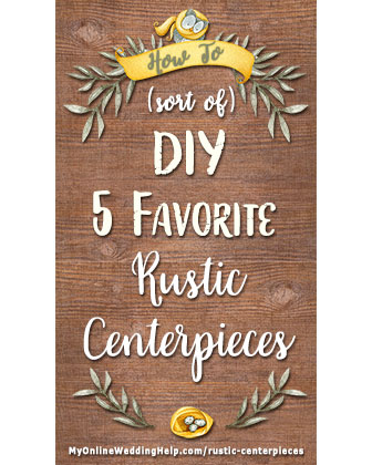 How to sort of diy five favorite rustic wedding centerpieces my how to diy rustic wedding centerpieces five popular looks that demonstrate eight different rustic techniques junglespirit Choice Image