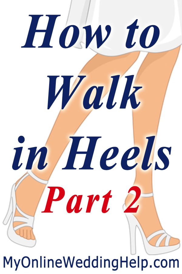How to walk in high heels. #myonlineweddinghelp