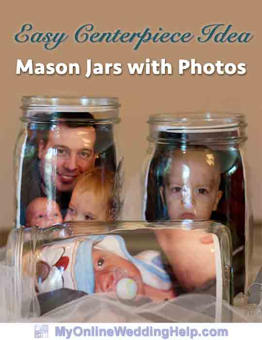 Photo centerpiece idea: put photographs of the couple, wedding party, or guests inside mason jars. Quick and easy.