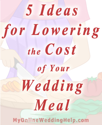 Ideas for Lowering the Cost of Your Wedding Meal With Food Selection. | MyOnlineWeddingHelp.com