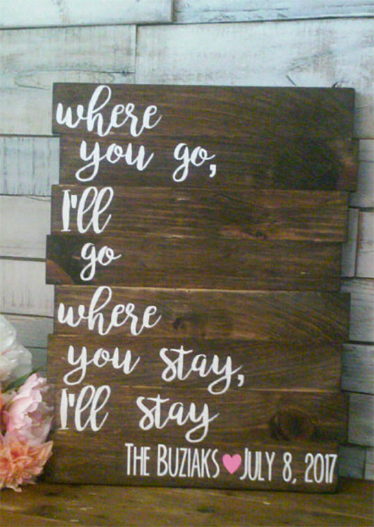 This rustic elegant wooden pallet sign reads Where you go, I'll go. Where you stay, I'll stay. It can do double duty as both wedding reception decor and a wall decoration at home. The letters and wood stain can be any of six different colors each. Scroll to number 9 on the page.