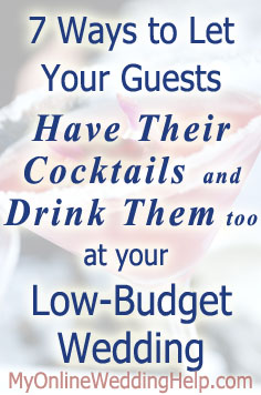 Seven ways to save money on alcohol at your wedding but guests still get to drink cocktails.
