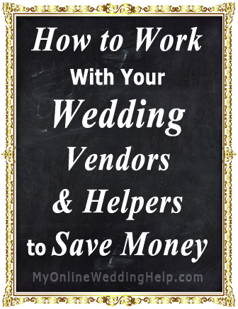 Ways to work with wedding vendors and helpers to save money. | http://www.MyOnlineWeddingHelp.com