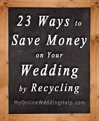 Save Money on Your Wedding by Recycling | MyOnlineWeddingHelp.com
